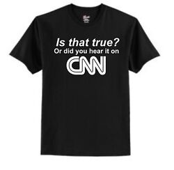 Is That True? Or did you hear it on CNN Sucks Fake News Sarcastic Funny T Shirt