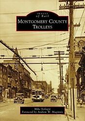 Montgomery County Trolleys [images Of Rail] [pa] [arcadia Publishing]