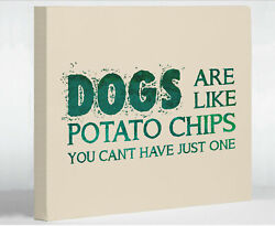 One Bella Casa Dogs Are like Potato Chips Textual Art on Canvas