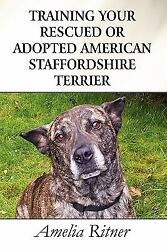 Training Your Rescued or Adopted American Staffordshire Terrier by Amelia Ritner