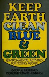 Keep Earth Clean Blue and Green : Environmental Activities for...  (ExLib)
