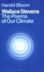 Wallace Stevens : The Poems of Our Climate by Harold Bloom