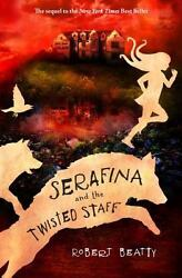 Serafina And The Twisted Staff By Robert Beatty - Hardcover - Brand New