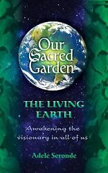Our Sacred Garden ~ Awakening the Visionary in Us All (Vol.2) by Adele Seronde