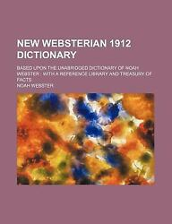 New Websterian 1912 Dictionary; Based upon the Unabridged Dictionary of Noah...
