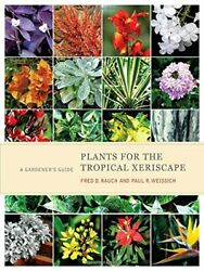 Plants for the Tropical Xeriscape: A Gardener's Guide by Rauch Fred D.Weissi…