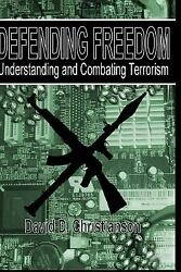 Defending Freedom: Understanding and Combating Terrorism by David Christianson