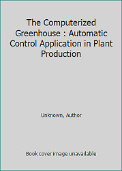 The Computerized Greenhouse : Automatic Control Application in Plant Production