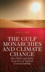 The Gulf Monarchies and Climate Change by Luomi Mari