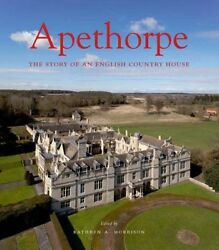Apethorpe: The Story of an English Country House (The Paul Mellon Centre for…