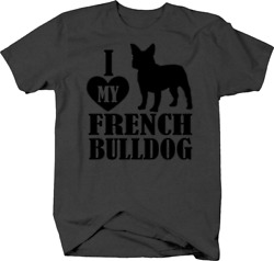 I Love My French Bulldog for Frenchie Dog Lovers and Owners Tshirt