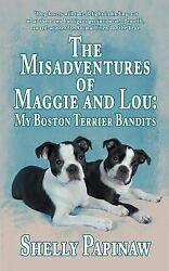The Misadventures of Maggie and Lou : My Boston Terrier Bandits