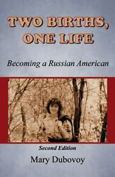 Two Births, One Life: Becoming Russian American : 2nd Edition by Mary Dubovoy