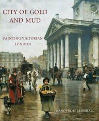 City of Gold and Mud: Painting Victorian London (The Paul Mellon Centre for S…