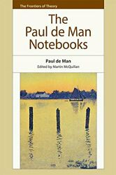 The Paul de Man Notebooks (The Frontiers of Theory) by de Man Paul