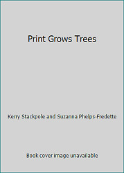 Print Grows Trees by Kerry Stackpole and Suzanna Phelps-Fredette