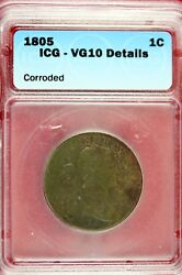 1805 - Icg Vg10 Details Large Cent Draped Bust B12973