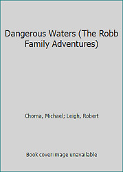 Dangerous Waters (The Robb Family Adventures) by Choma Michael; Leigh Robert