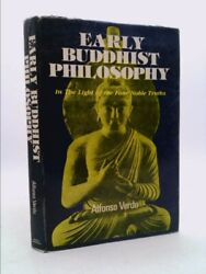 Early Buddhist Philosophy In The Light Of The Four Noble Truths By Alfonso Verdu
