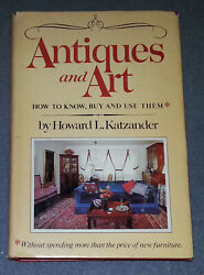 Antiques And Art How To Know, Buy And Use Them By Howard L. Katzander Hc