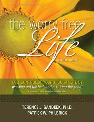 The Worry Free Life-Study Guide : Take Control of Your Thought by Pruning Out...