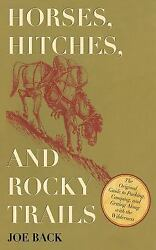 NEW: Horses Hitches and Rocky Trails : The Original Guide to Packing Camping