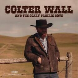 COLTER WALL AND THE SCARY PRAIRIE BOYS 9 13 NEW VINYL