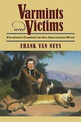 Varmints And Victims Predator Control In The American West By Frank Van Nuys