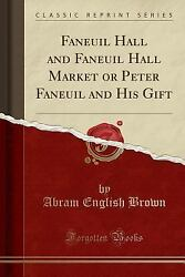 Faneuil Hall and Faneuil Hall Market or Peter Faneuil and His Gift (Classic...
