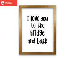 I Love You To The Fridge And Back Framed Typography Wall Art Print