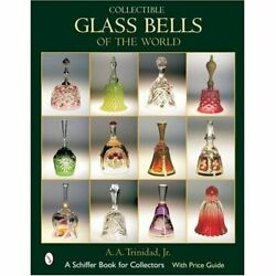 Collectible Glass Bells Of The World Schiffer Book For - Hardback New A. A. Tri