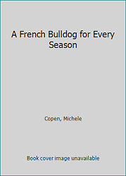 A French Bulldog for Every Season by Copen Michele