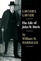Lawyers Lawyer The Life Of John W. Davis By Harbaugh, William Henry Paperback