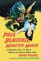 Paul Blaisdell Monster Maker A Biography Of The B Movie Makeup And Specialandhellip