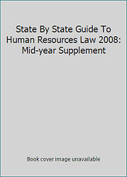 State By State Guide To Human Resources Law 2008 Mid-year Supplement