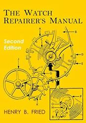 The Watch Repairerand039s Manual Second Edition By Fried Henry B. Paperback