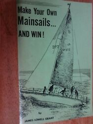 Make Your Own Mainsails And Win By James Lowell Grant 1975