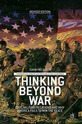 Thinking Beyond War Civil-military Relations And Why America Fails To Win Thandhellip