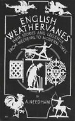 English Weathervanes Their Stories And Legends From Medieval To Modern Times