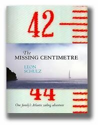 The Missing Centimetre One Family's Atlantic Sailing Adventure By Leon Schulz