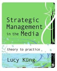 Strategic Management In The Media Theory To Practice By Lucy Kng