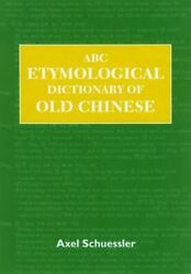 Abc Etymological Dictionary Of Old Chinese Abc Chinese Dictionary Series, 10…