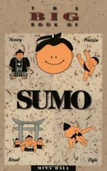 The Big Book Of Sumo History, Practice, Ritual, Fight By Hall, Mina Paperback