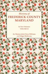 History Of Frederick County, Maryland. In Two Volumes. Volume Ii By Williams,…