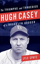 Hugh Casey The Triumphs And Tragedies Of A Brooklyn Dodger By Spatz, Lyle H…