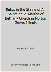 Relics In The Shrine Of All Saints At St. Martha Of Bethany Church In Morton...