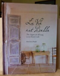 2013 First La Vie Est Belle The Elegant Art Of Living In The French Style Heald