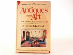 Antiques And Art How To Know, Buy And Use Them By Howard L. Katzander