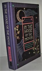 In The House Of The Moon Reclaiming The Feminine Spirit Of Healing By Katherin