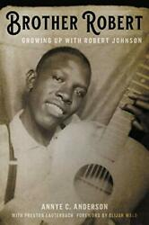 Brother Robert Growing Up With Robert Johnson By Anderson, Annye C. Hardcover